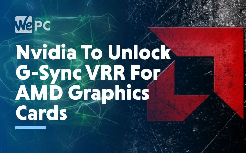 Nvidia to unlock G sync VRR for amd graphics cards