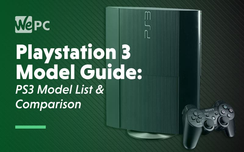Playstation 3 Model Guide PS3 Model List Comparison