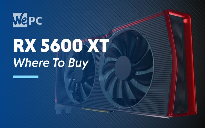 RX 5600 XT Where To buy