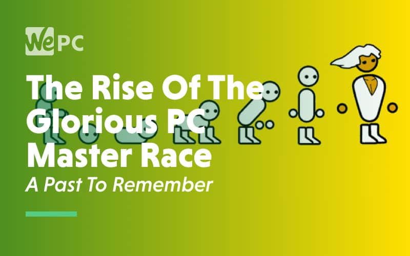 The Rise OF The Glorious PC Master Race A Past To Remember