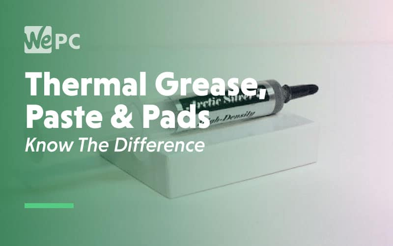 Thermal Grease Paste and pads know the difference