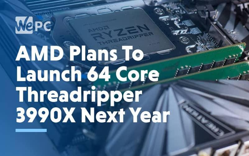 amd plans to launch 64 core threadripper 3990x next year
