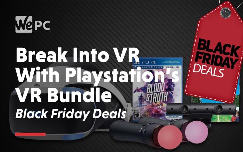 break into vr with playstations vr bundle black friday deals