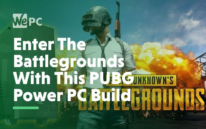 enter the battleground with this PUBG power pc build