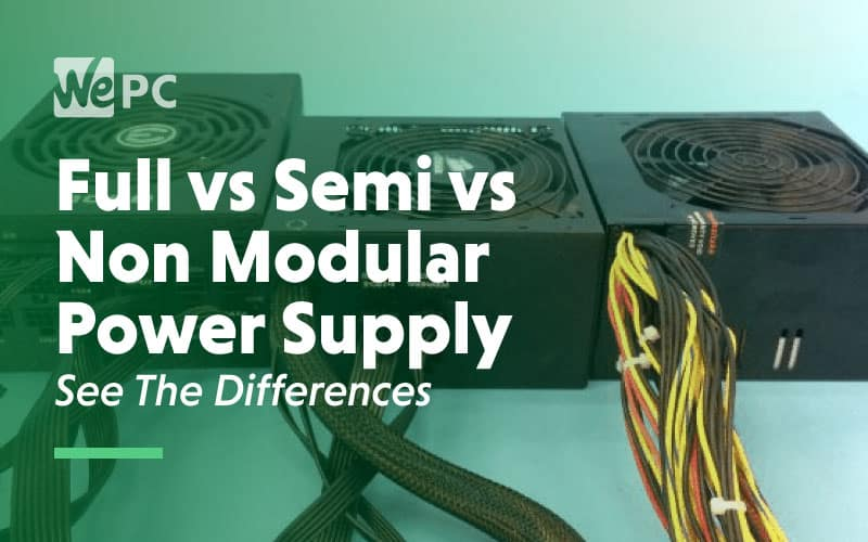 full vs semi vs non modular power supply see the differences