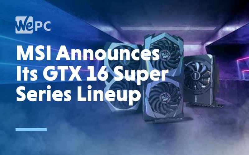 msi announces its GTX 16 super series lineup