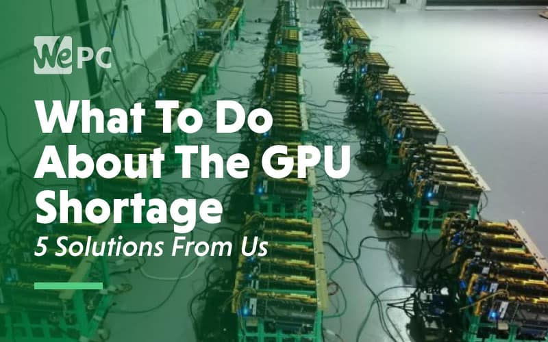 what to do about the gpu shortage 5 solutions from us