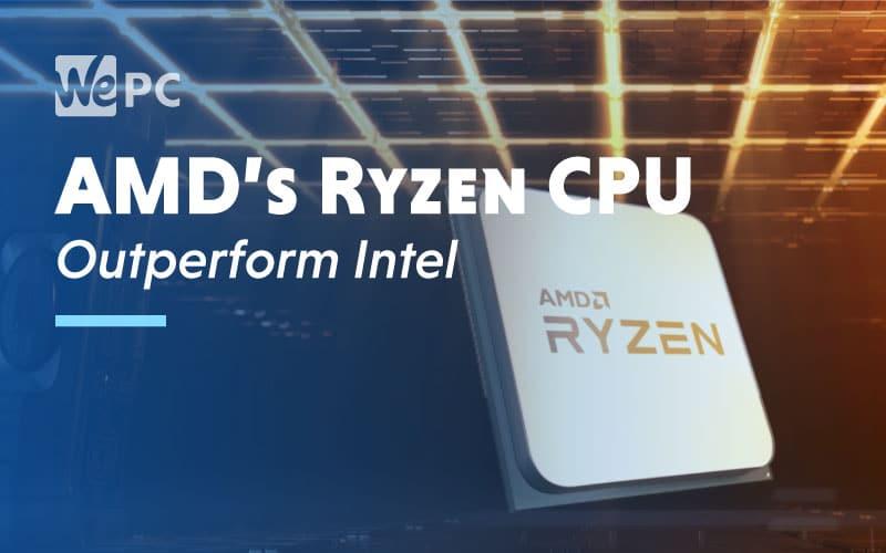 AMD Ryzen CPUs Outperform Intel