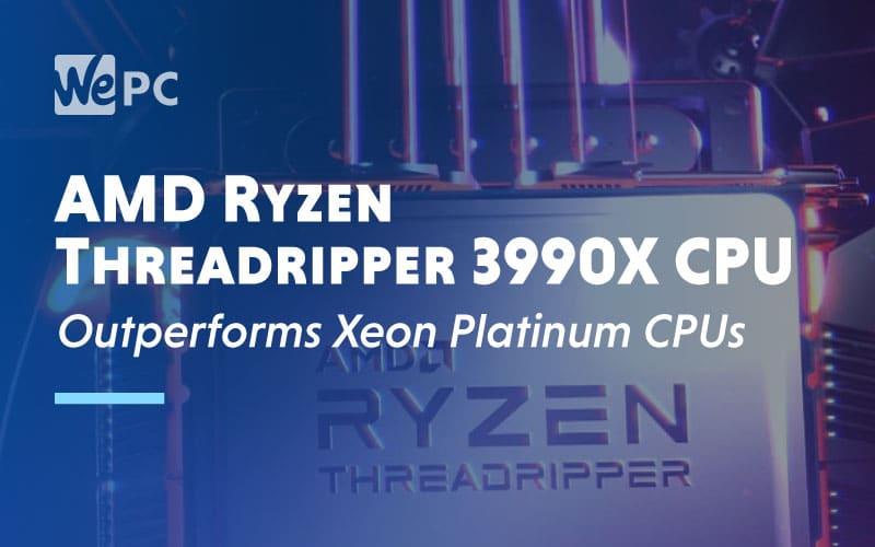 AMD Ryzen Threadripper 3990X CPU Outperforms Xeon Platinum CPUs