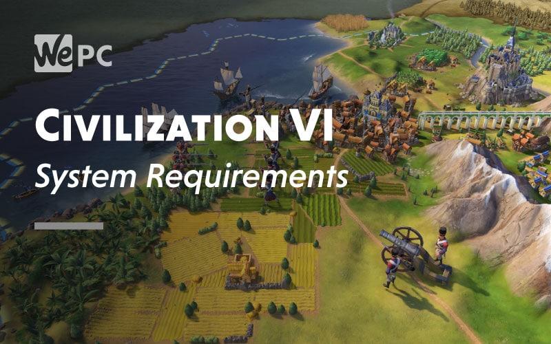 Civilization VI System Requirement