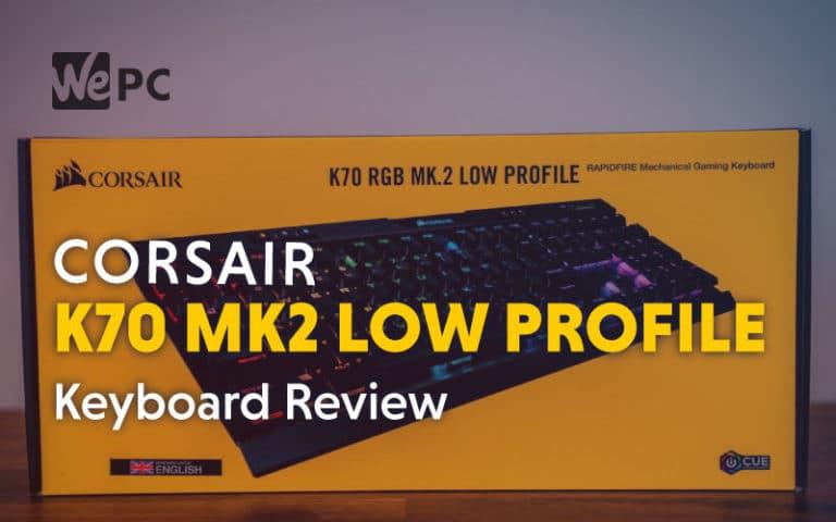 Corsair K70 MK2 Low Profile Keyboard Review
