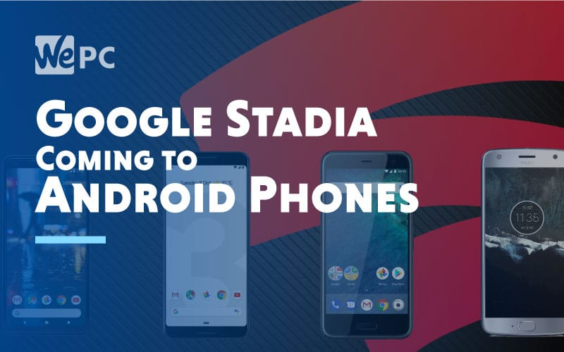 Google Stadia Coming to Android Phones