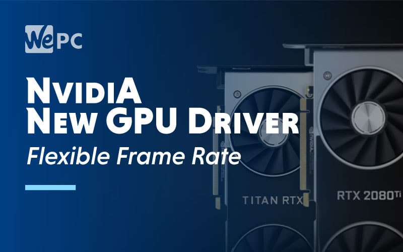 NvidiA New GPU Driver Flexible Frame Rate