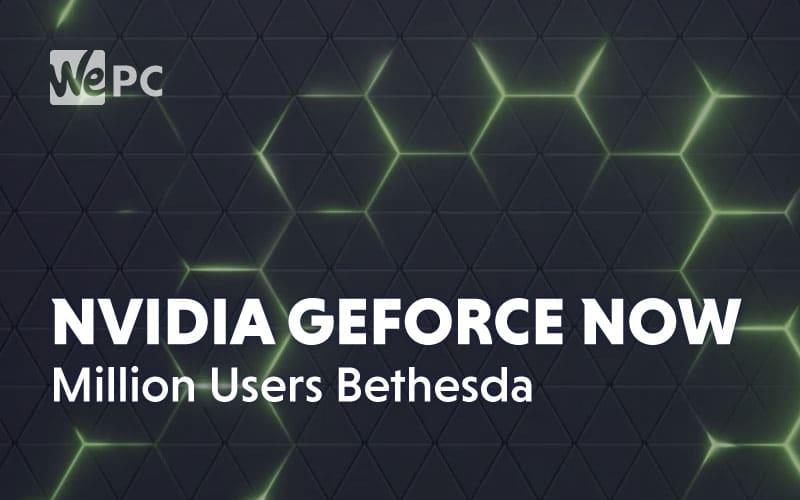 Nvidia GeForce Now Million Users Bethesda