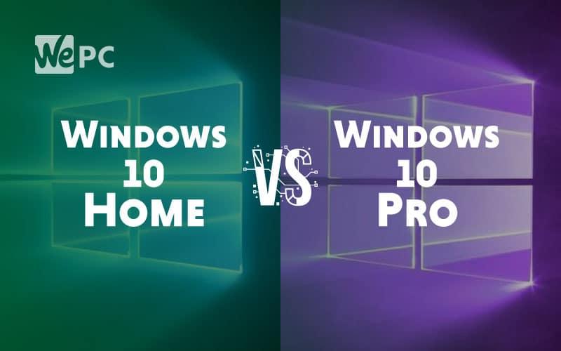 Windows 10 Home Vs Windows 10 Pro