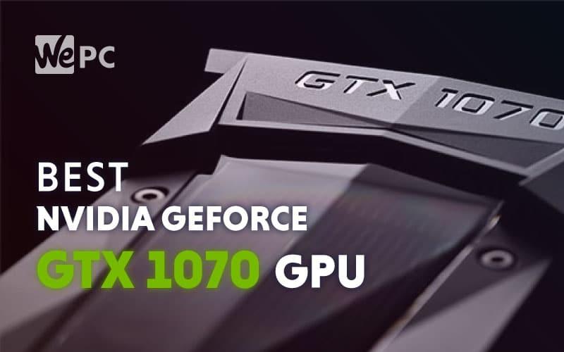 Best Nvidia GeForce GTX 1070 Graphics Cards