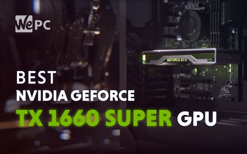 Best Nvidia GeForce GTX 1660 Super Graphics Cards