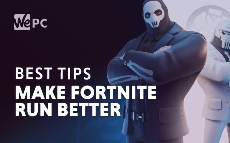 Fortnite Run On The Best Tips To Make Fortnite Run Better On Pc Wepc