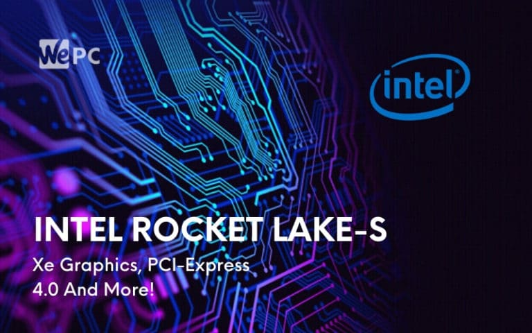 Intel Rocket Lake S Will Feature Xe Graphics PCI Express 4.0 And More