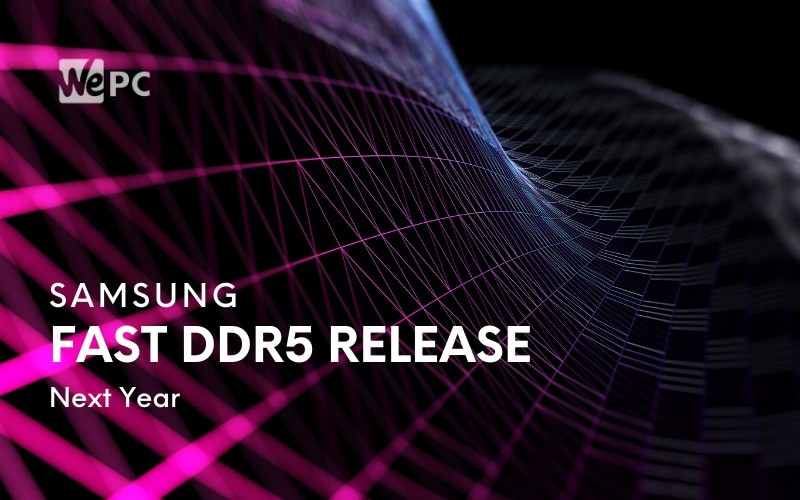 Samsung To Release Fast DDR5 Next Year