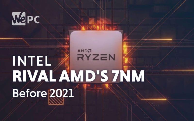 intel rival amd 7nm before 2021