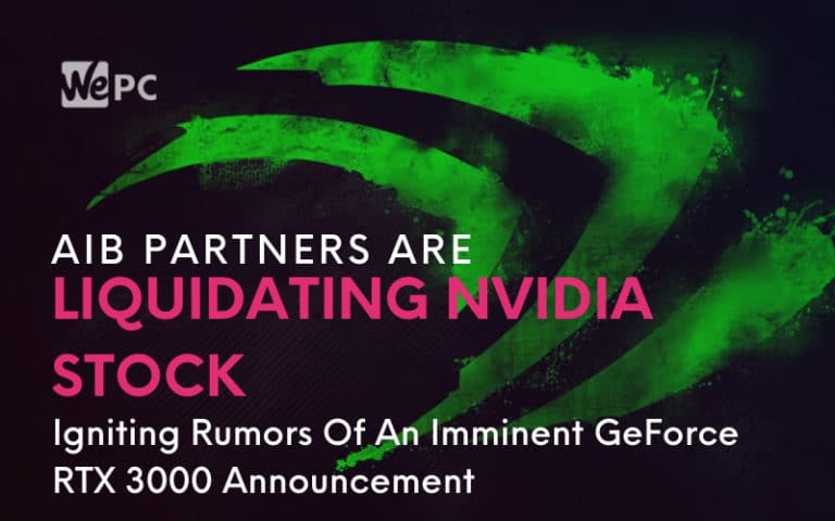 AIB Partners Are Liquidating NVIDIA Stock Igniting Rumors Of An Imminent GeForce RTX 3000 Announcement