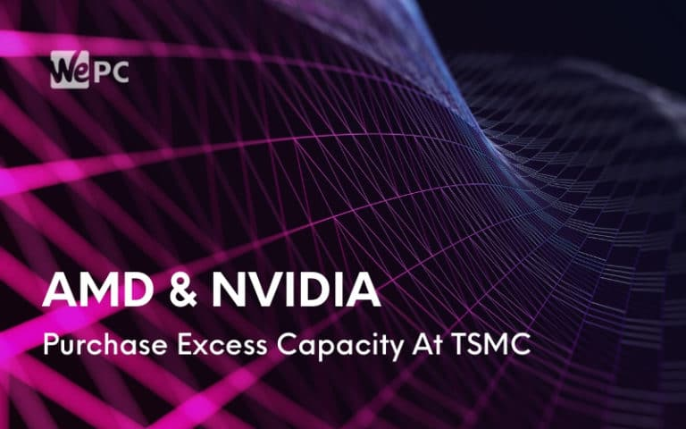 AMD And Nvidia Purchase Excess Capacity At TSMC