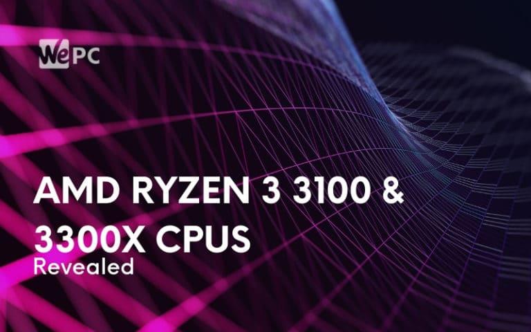AMD Ryzen 3 3100 and 3300X CPUs Revealed