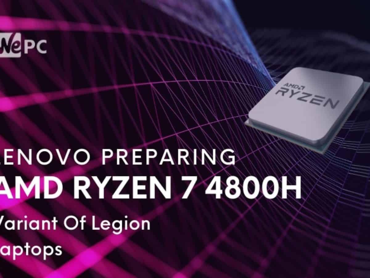Amazon Listing Suggests Lenovo Preparing Amd Ryzen 7 4800h Variant Of Legion Laptops Wepc