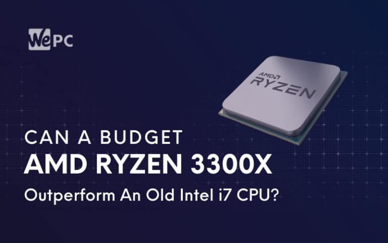 Can A Budget AMD Ryzen 3300X Outperform An Old Intel i7 CPU