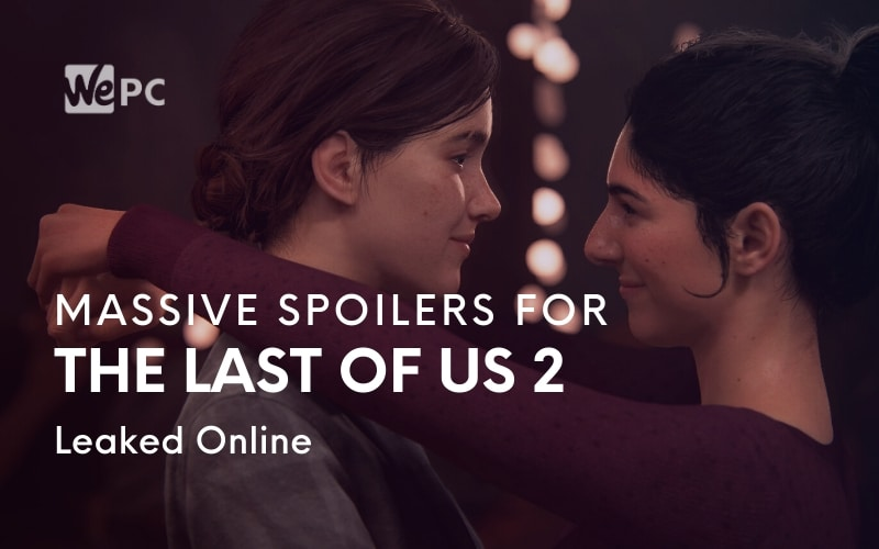 Huge The Last of Us 2 Spoiler Videos Leak Online