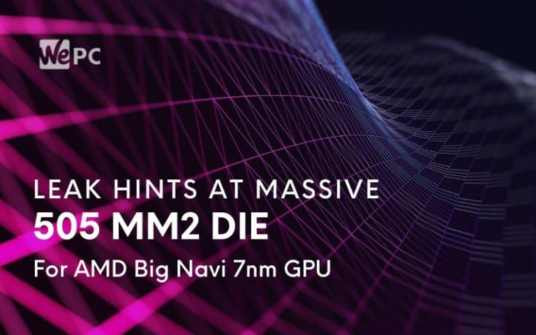 Leak Hints At Massive 505 mm2 Die For AMD Big Navi 7nm GPU