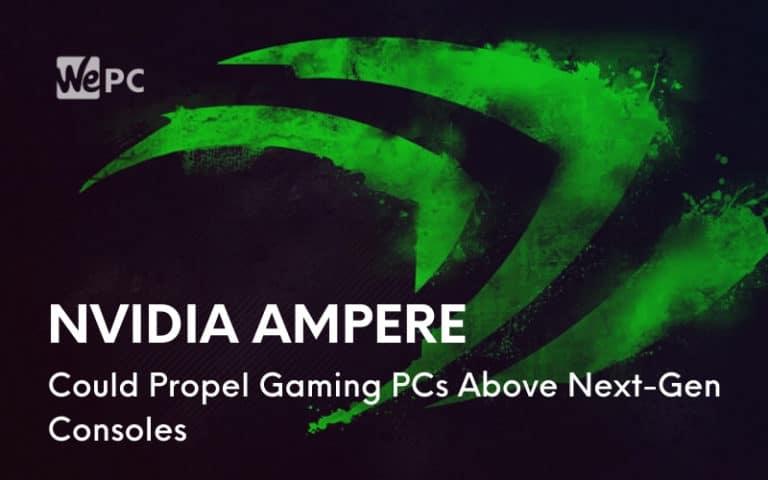 Nvidia Ampere Could Propel Gaming PCs Above Next Gen Consoles