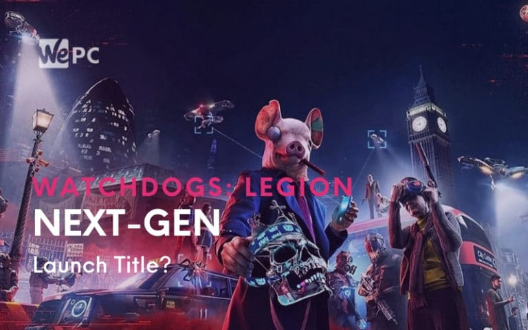 Watch Dogs Legion Could End Up As A Next Gen Launch Title