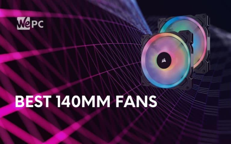 best 140mm fans
