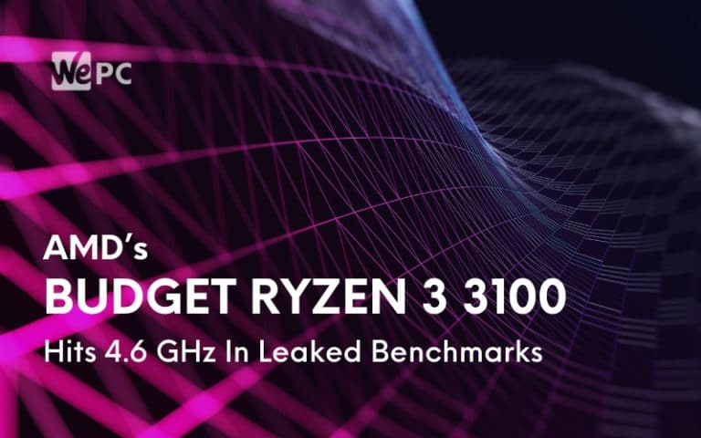 AMD's Budget Ryzen 3 3100 Hits 4.6 GHz In Leaked Benchmarks