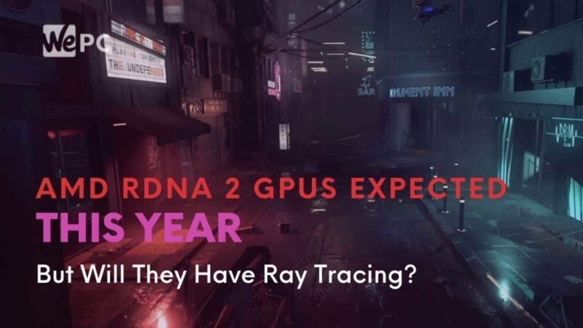 Amd Rdna 2 Gpus Expected This Year But Will They Have Ray Tracing Wepc