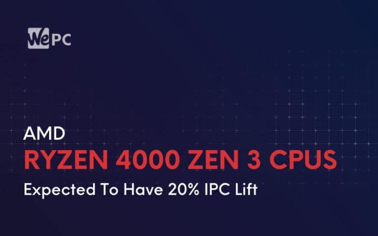 AMD Ryzen 4000 Zen 3 CPUs Expected To Have 20 IPC Lift