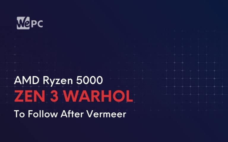 AMD Ryzen 5000 Zen 3 Warhol To Follow After Vermeer