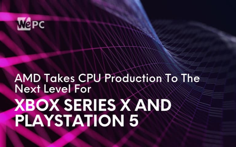 AMD Takes CPU Production To The Next Level For Xbox Series X And PlayStation 5
