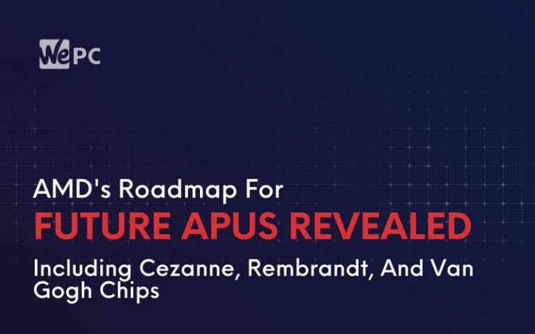 AMDs Roadmap For Future APUs Revealed Including Cezanne Rembrandt And Van Gogh Chips