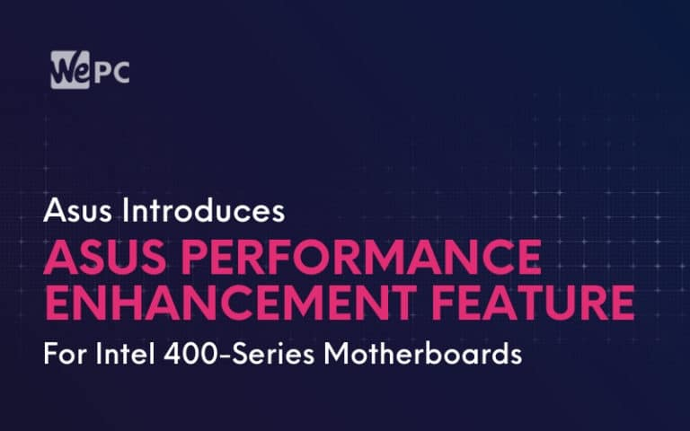 Asus Introduces Asus Performance Enhancement Feature For Intel 400 Series Motherboards