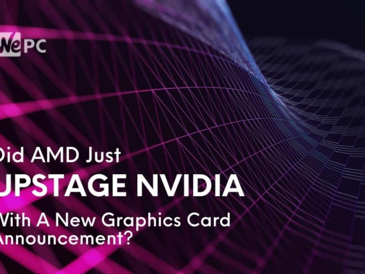Did Amd Just Upstage Nvidia With A New Graphics Card Announcement Wepc