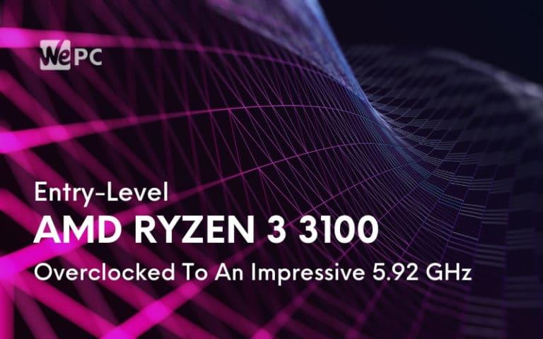 Entry Level AMD Ryzen 3 3100 Overclocked To An Impressive 5.92 GHz 1