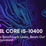 First Intel Core i5 10400 Review Benchmark Leaks Beats Out 9th Gen Equivalent