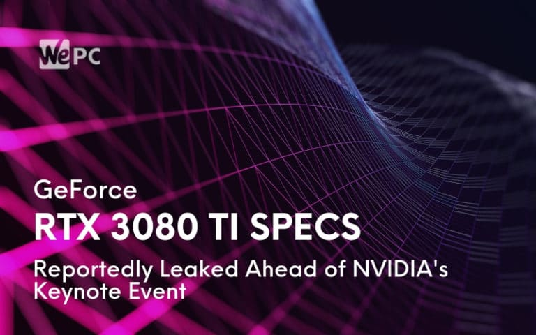 GeForce RTX 3080 Ti Specs Reportedly Leaked Ahead of NVIDIAs Keynote Event