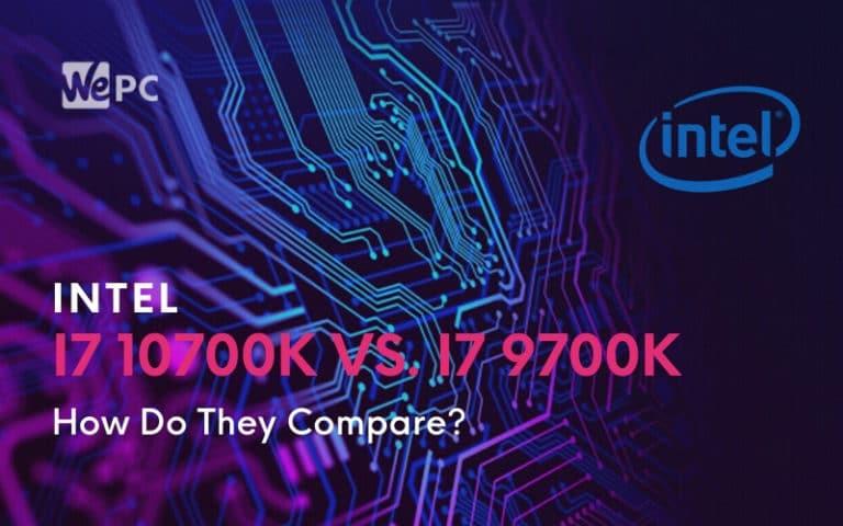 Intel Core i7 10700K Vs. Intel Core i7 9700K How Do They Compare
