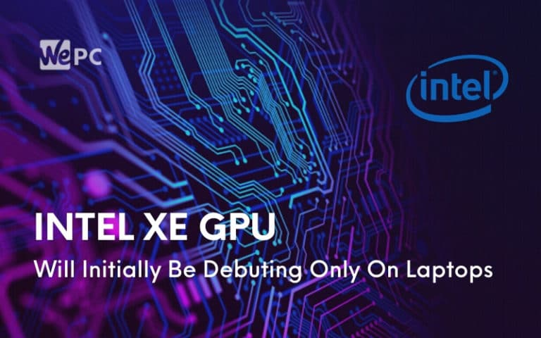 Intel Xe GPU Will Initially Be Debuting Only On Laptops