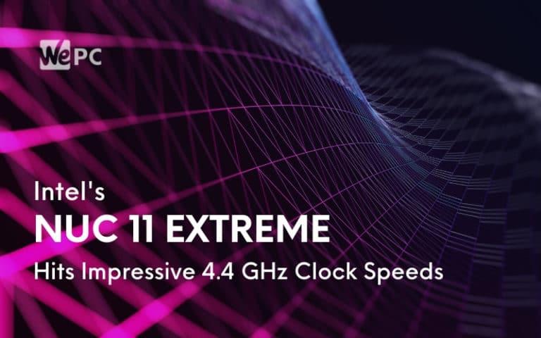 Intels NUC 11 Extreme Hits Impressive 4.4 GHz Clock Speeds