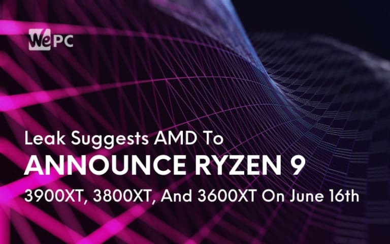 Leak Suggests AMD To Announce Ryzen 9 3900XT 3800XT And 3600XT On June 16th